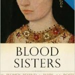 Blood Sisters: The Women Behind the Wars of the Roses