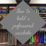 How to build a professional wardrobe: part 1