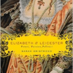 Elizabeth and Leicester: Power, Passion, and Politics